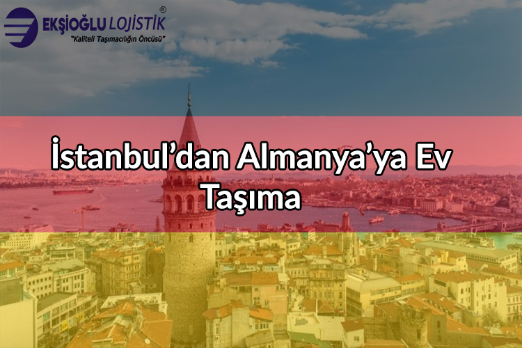 İstanbul'dan Almanya'ya Ev Taşıma